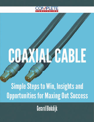 coaxial cable - Simple Steps to Win, Insights and Opportunities for Maxing Out Success