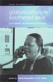 Globalization in Southeast Asia: Local, National, and Transnational Perspectives