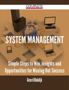 System Management - Simple Steps to Win, Insights and Opportunities for Maxing Out Success
