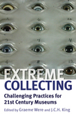 Extreme Collecting: Challenging Practices for 21st Century Museums