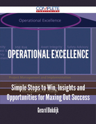 Operational Excellence - Simple Steps to Win, Insights and Opportunities for Maxing Out Success
