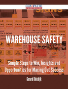 Warehouse Safety - Simple Steps to Win, Insights and Opportunities for Maxing Out Success