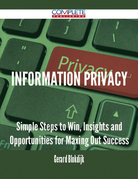 Information Privacy - Simple Steps to Win, Insights and Opportunities for Maxing Out Success