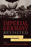 Imperial Germany Revisited: Continuing Debates and New Perspectives