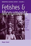 Fetishes and Monuments: Afro-Brazilian Art and Culture in the 20<SUP>th</SUP> Century