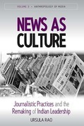 News as Culture: Journalistic Practices and the Remaking of Indian Leadership Traditions