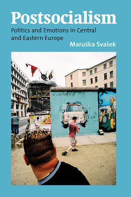 Postsocialism: Politics and Emotions in Central and Eastern Europe