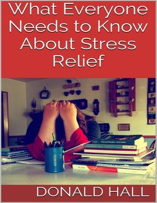 What Everyone Needs to Know About Stress Relief