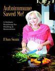 Autoimmune Saved Me!: A Holistic Roadmap for Healing & Restoration
