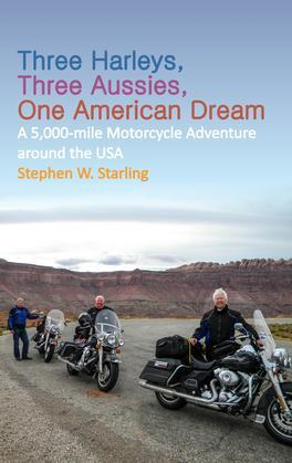 THREE HARLEYS, THREE AUSSIES, ONE AMERICAN DREAM: A 5,000 mile Motorcycle Adventure around the USA