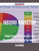 Inbound Marketing - Simple Steps to Win, Insights and Opportunities for Maxing Out Success