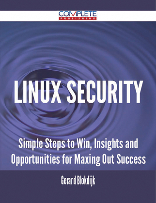 Linux Security - Simple Steps to Win, Insights and Opportunities for Maxing Out Success