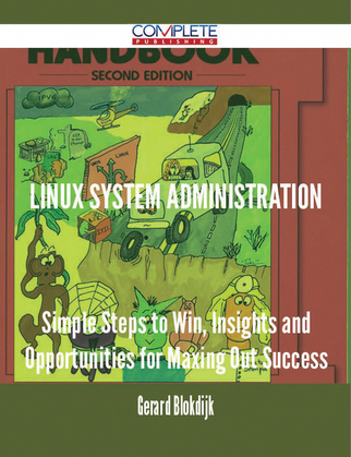 Linux System Administration - Simple Steps to Win, Insights and Opportunities for Maxing Out Success