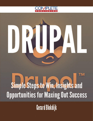 Drupal - Simple Steps to Win, Insights and Opportunities for Maxing Out Success