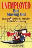 Unemployed, But Moving On!: Smart Job Searching in a Web-Based World and a Sucky Economy
