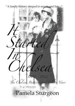 It Started In Chelsea: 1800 - 1942 The Chelsea, Battersea and Fulham Years