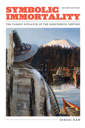Symbolic Immortality: The Tlingit Potlatch of the Nineteenth Century, Second Edition