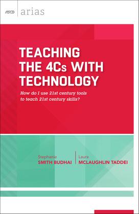 Teaching the 4Cs with Technology: How do I use 21st century tools to teach 21st century skills? (ASCD Arias)