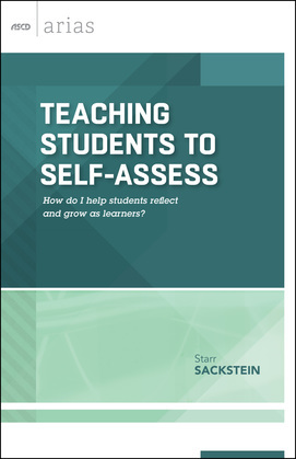 Teaching Students to Self-Assess: How do I help students reflect and grow as learners?  (ASCD Arias)