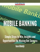 Mobile Banking - Simple Steps to Win, Insights and Opportunities for Maxing Out Success