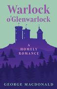 Warlock o'Glenwarlock - A Homely Romance