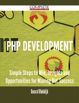 PHP Development - Simple Steps to Win, Insights and Opportunities for Maxing Out Success