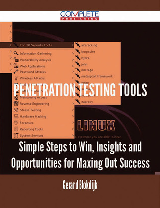 Penetration Testing Tools - Simple Steps to Win, Insights and Opportunities for Maxing Out Success