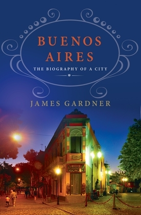 Buenos Aires: The Biography of a City