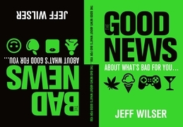 The Good News About What's Bad for You . . . The Bad News About What's Good for You