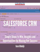 Salesforce CRM - Simple Steps to Win, Insights and Opportunities for Maxing Out Success