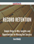 Record Retention - Simple Steps to Win, Insights and Opportunities for Maxing Out Success