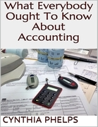 What Everybody Ought to Know About Accounting
