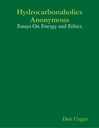 Hydrocarbonaholics Anonymous: Essays On Energy and Ethics