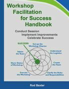 Workshop Facilitation for Success Handbook: Conduct Session - Implement Improvements - Celebrate Success