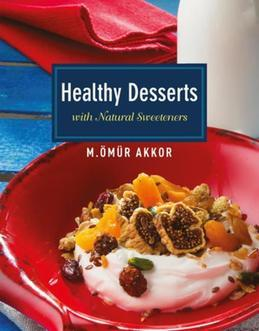 Healthy Desserts: with Natural Sweeteners