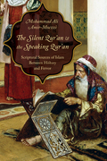 The Silent Qur'an and the Speaking Qur'an: Scriptural Sources of Islam Between History and Fervor