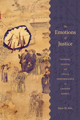 The Emotions of Justice: Gender, Status, and Legal Performance in Choson Korea