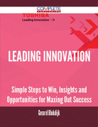Leading Innovation - Simple Steps to Win, Insights and Opportunities for Maxing Out Success