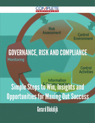 Governance, Risk and Compliance - Simple Steps to Win, Insights and Opportunities for Maxing Out Success
