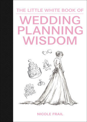 The Little White Book of Wedding Planning Wisdom