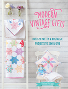 Modern Vintage Gifts: Over 20 Pretty and Nostalgic Gifts to Sew and Give