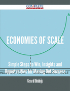 Economies of Scale - Simple Steps to Win, Insights and Opportunities for Maxing Out Success