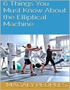 6 Things You Must Know About the Elliptical Machine