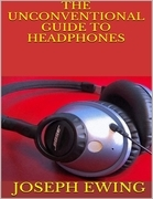 The Unconventional Guide to Headphones