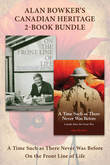 Alan Bowker's Canadian Heritage 2-Book Bundle: A Time Such as There Never Was Before / On the Front Line of Life