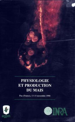 Physiologie et production du maïs. La vie du maïs