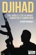 Djihad : D'Al-Qaida à l'Etat Islamique, combattre et comprendre