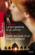 La vengeance d'un prince - Dans les bras d'un Westmoreland (Harlequin Passions)