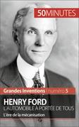 Henry Ford. L'automobile à portée de tous