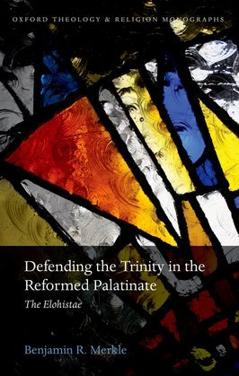 Defending the Trinity in the Reformed Palatinate: The Elohistae